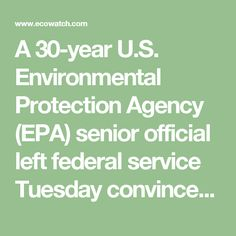 A 30-year U.S. Environmental Protection Agency (EPA) senior official left federal service Tuesday convinced that her agency is being steered in a disastrously wrong direction, according to her farewell message posted by Public Employees for Environmental Responsibility (PEER). She is an eyewitness to the wreckage wreaked by Administrator Scott Pruitt and his cadre of political appointees.
