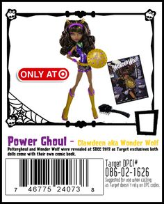 Power Ghouls Clawdeen http://www.target.com/p/monster-high-chld-collector-quality-line/-/A-14332976#prodSlot=medium_1_1=Collector+Monster+High