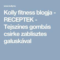 Kolly fitness blogja - RECEPTEK - Tejszínes gombás csirke zablisztes galuskával