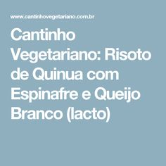 Cantinho Vegetariano: Risoto de Quinua com Espinafre e Queijo Branco (lacto)