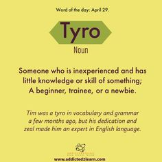 Tyro: Someone who is inexperienced and has little knowledge or skill of something; A beginner, trainee or a newbie. Advanced English Vocabulary, English Vocabulary Words, English Phrases, English Sentences, English Idioms, Interesting English Words, Learn English Words, Learn English Grammar, Weird Words