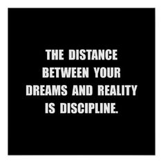 The distance between your dreams and reality is discipline #onestepoutside