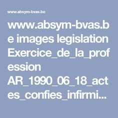 www.absym-bvas.be images legislation Exercice_de_la_profession AR_1990_06_18_actes_confies_infirmiers_MaJ_20160330.pdf