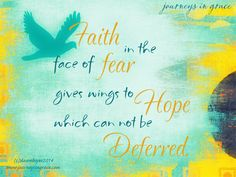 Faith in the Face of Fear Grows Hope Wings | Journeys in Grace