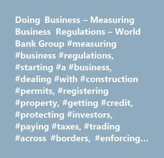 Doing Business – Measuring Business Regulations – World Bank Group #measuring #business #regulations, #starting #a #business, #dealing #with #construction #permits, #registering #property, #getting #credit, #protecting #investors, #paying #taxes, #trading #across #borders, #enforcing #contracts, #employing #workers, #getting #electricity, #closing #a #business, #resolving #insolvency, #selling #to #the #government, #business #life #cycle, #business #reforms, #explore #economy #data, #explore…