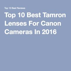 Top 10 Best Tamron Lenses For Canon Cameras In 2016