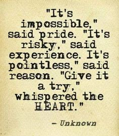 It's impossible said pride. It's risky said ... | Words to Live By