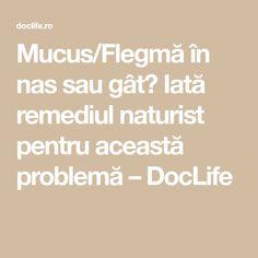 Mucus/Flegmă în nas sau gât? Iată remediul naturist pentru această problemă – DocLife Nasa, Math Equations
