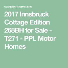 2017 Innsbruck Cottage Edition for Sale - - PPL Motor Homes Travel Trailers For Sale, Innsbruck, Motorhome, Cottage, Homes, Vacation, Houses, Vacations, Trailer Homes For Sale