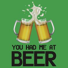 Funny Beer Lover Quotes Gift, You Had Me At Beer