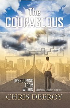 Amazon.com: The Courageous: Overcoming from Within eBook: Chris Deeroy: Kindle Store https://www.amazon.com/Courageous-Overcoming-Within-Chris-Deeroy-ebook/dp/B01J69570S/ref=sr_1_1?ie=UTF8&qid=1471283829&sr=8-1&keywords=The+courageous+overcoming+from+within   One day Chris DeRoy overhears his coworkers discussing killing him, and he knows his battle is just about to begin ...