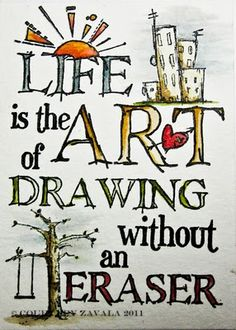 """Life is the Art of Drawing without an Eraser"" (by Hand Me a Stamp) -- I love the sentiment, lettering, & artwork/stamp!"