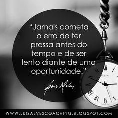 """PENSAMENTO DO DIA  Você comete este erro? Partilhe a sua experiência nos comentários.  QUOTE OF THE DAY: """"Never make the mistake to rush ahead of time and to be slow in front of an opportunity. - LUIS ALVES""""  #PensamentoDoDia #FraseDoDia #LuisAlvesFrases #Sabedoria #Pressa #Lentidão #Coaching #LifeCoaching #Oportunidades"""