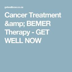 Cancer Treatment & BEMER Therapy - GET WELL NOW