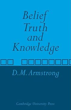 Belief, truth and knowledge - by D. M. Armstrong : Cambridge University Press, 1973. Cambridge Books Online ebook