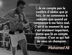« Je ne compte pas le nombre d'abdos que je fais. Je ne commence à compter que quand ça commence à me faire mal. C'est à ce moment là que c'est vraiment important, parce que là ça compte vraiment. C'est ce qui fait de vous un champion. » -Mohamed Ali http://top-proverbes.com/citations/vie/je-ne-commence-a-compter-que-quand-ca-commence-a-me-faire-mal/ citation, proverbe, Vie #Citation, #Proverbe, #Vie