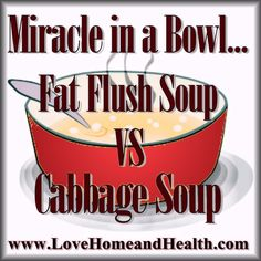 Miracle In A Bowl: Soup Diets - Cabbage Soup Diet vs Fat Flush Soup - Love, Home, and Health