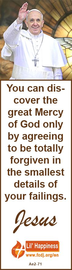 You can discover the great Mercy of God only by agreeing to be totally forgiven in the smallest details of your failings. #jesus #mercy