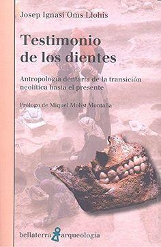 Testimonio de los dientes : antropología dentaria de la transición neolítica hasta el presente, D.L. 2016. http://absysnetweb.bbtk.ull.es/cgi-bin/abnetopac01?TITN=553143