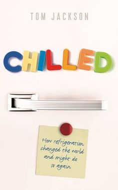 Chilled: How Refrigeration Changed the World and Might Do So Again by Tom Jackson  Walter Library   Sci/Eng Books (Level F)   TP492 .J33 2015