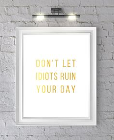 Don't let idiots ruin your day Gold foil print by ToastStationery