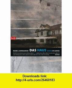 Das Haus. House of Leaves (9783442739707) Mark Z. Danielewski , ISBN-10: 3442739705  , ISBN-13: 978-3442739707 ,  , tutorials , pdf , ebook , torrent , downloads , rapidshare , filesonic , hotfile , megaupload , fileserve