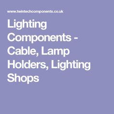 Lighting Components - Cable, Lamp Holders, Lighting Shops