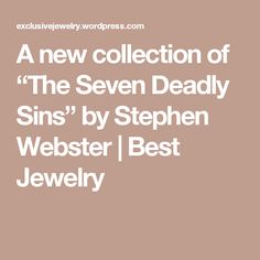 """A new collection of """"The Seven Deadly Sins"""" by Stephen Webster 