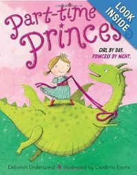 Part-time Princess by Deborah Underwood  This story is about a little girl who is very ordinary by day, but as soon as she goes to bed, she becomes a princess who gets to slay dragons, fight fires, and dance with trolls. It's a cute story about make believe and being a hero.