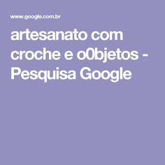 artesanato com croche e o0bjetos - Pesquisa Google