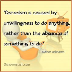 Boredom is not conducive to success!