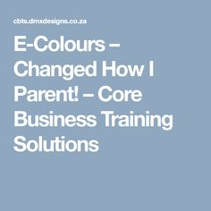 E-Colours – Changed How I Parent! – Core Business Training Solutions