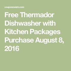 Free Thermador Dishwasher with Kitchen Packages Purchase August 8, 2016