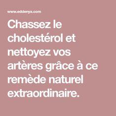 Chassez le cholestérol et nettoyez vos artères grâce à ce remède naturel extraordinaire.