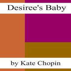Desiree's Baby by Kate Chopin  Click pic for full story.