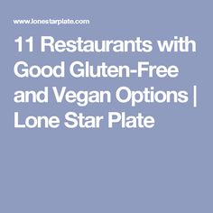 11 Restaurants with Good Gluten-Free and Vegan Options | Lone Star Plate