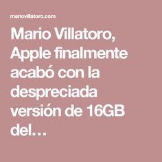 Mario Villatoro, Apple finalmente acabó con la despreciada versión de 16GB del…