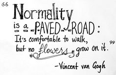Don't be normal Inspiring Quotes Tumblr, Inspirational Quotes, Motivational Quotes, The Words, Vincent Van Gogh, Great Quotes, Quotes To Live By, Awesome Quotes, Quotable Quotes
