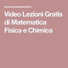 Video Lezioni Gratis di Matematica Fisica e Chimica