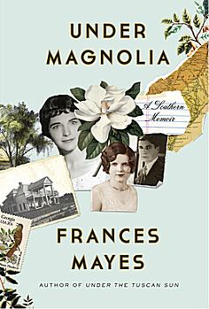 "Frances Mayes's new memoir ""Under Magnolia"" about growing up in the South."