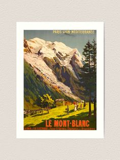 """Le Mont Blanc Vintage Travel Poster """"I travel not to go anywhere, but to go. I travel for travel's sake. The great affair is to move."""" france,frankreich,mont,blanc,alps,alpes,alpen,paris,lyon,,travel poster,travel,vacances,poster,travelposter,holiday,vintage,clasic,retro,coloured,wanderlust,cruise,railway,railroad,1920,1930,1940,1950, Gervais, Chamonix, Swiss Alps, Retro Color, Paris, Vintage Travel Posters, Beach Trip, Cruise, To Go"""