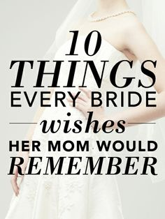 10 Things Every Bride Wishes Her Mom Would Remember