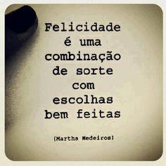 Felicidade é uma combinação de sorte com escolhar bem feitas