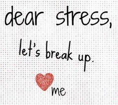 Dear Stress, Let's break-up! Hahaha so i'm not exactly heartbroken but;)