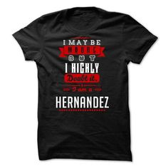 HERNANDEZ-I May Be Wrong But - #tee ball #sorority tshirt. FASTER => https://www.sunfrog.com/LifeStyle/HERNANDEZ-I-May-Be-Wrong-But.html?68278