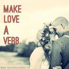 Make love a verb.