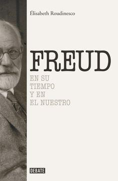 Freud : en su tiempo y en el nuestro / Elisabeth Roudinesco ; traducción de Horacio Pons Barcelona : Debate, 2015 http://absysnet.bbtk.ull.es/cgi-bin/abnetopac?TITN=529811