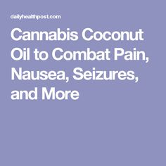 Cannabis Coconut Oil to Combat Pain, Nausea, Seizures, and More