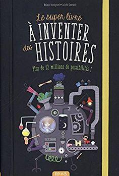 Amazon.fr - Le super livre à inventer des histoires : Plus de 12 millions de possibilités ! - Mélanie Grandgirard, Juliette Saumande - Livres