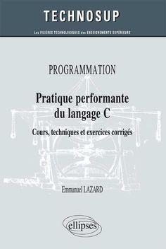 Pratique performante du langage C : cours, techniques et exercices corrigés -- Emmanuel Lazard - sce : http://www.editions-ellipses.fr/product_info.php?products_id=9398